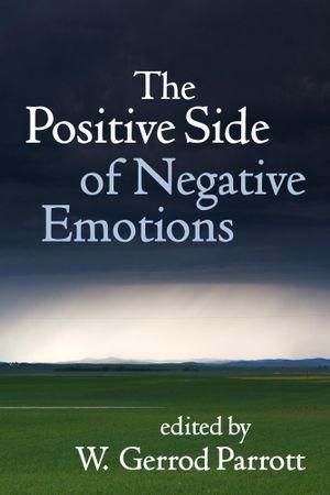 The Positive Side of Negative Emotions - W. Gerrod Parrott