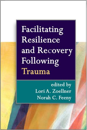 Facilitating Resilience and Recovery Following Trauma - Lori A. Zoellner