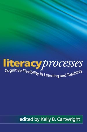Literacy Processes : Cognitive Flexibility in Learning and Teaching - Kelly B. Cartwright