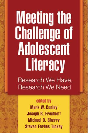 Meeting the Challenge of Adolescent Literacy : Research We Have, Research We Need - Mark W. Conley