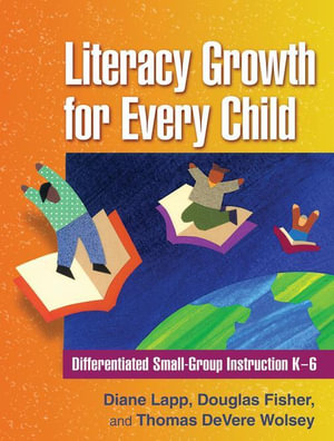 Literacy Growth for Every Child : Differentiated Small-Group Instruction K-6 - Diane Lapp