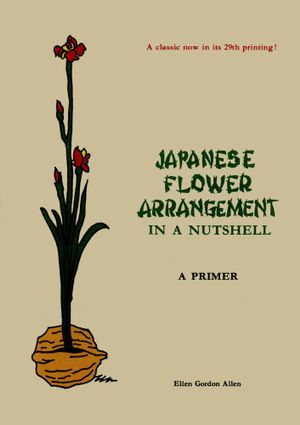 Japanese Flower Arrangement : In a Nutshell: A Primer - Ellen Gordon Allen