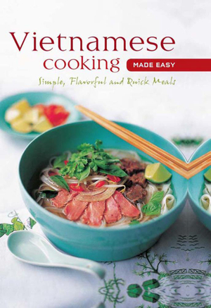 Vietnamese Cooking made Easy : Simple, Flavorful and Quick Meals - Periplus Editors