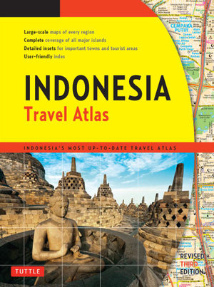 Indonesia Travel Atlas Third Edition : Indonesia's Most Up-to-date Travel Atlas - Periplus Editors