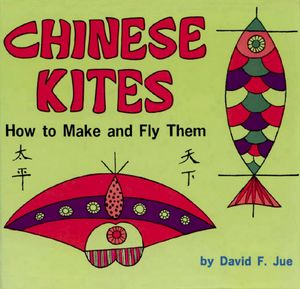 Chinese Kites : How to Make and Fly Them - David Jue