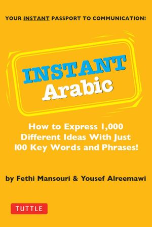 Instant Arabic : How to Express 1,000 Different Ideas with Just 100 Key Words and Phrases! (Arabic Phrasebook) - Fethi Mansouri