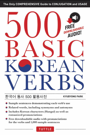 500 Basic Korean Verbs : The Only Comprehensive Guide to Conjugation and Usage - Kyubyong Park