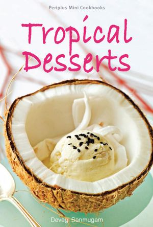 Periplus Mini Cookbooks : Tropical Desserts - Periplus Editors