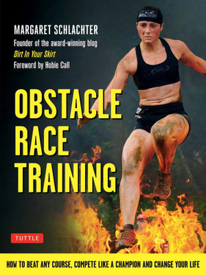 Obstacle Race Training : How to Beat Any Course, Compete Like a Champion and Change Your Life - Margaret Schlachter
