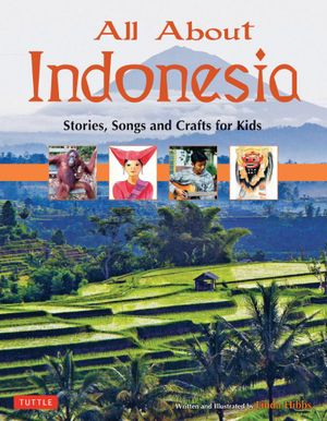 All About Indonesia : Stories, Songs and Crafts for Kids - Linda Hibbs