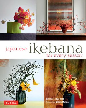 Japanese Ikebana for Every Season - Yuji Ueno