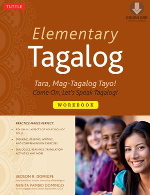 Elementary Tagalog Workbook : Tara, Mag-Tagalog Tayo! Come On, Let's Speak Tagalog! (Downloadable MP3 Audio Included) - Jiedson R. Domigpe