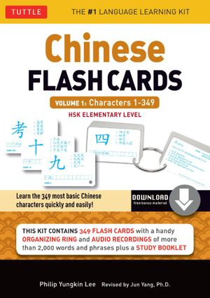 Chinese Flash Cards Kit Volume 1 : Characters 1-349: HSK Elementary Level (Downloadable Audio Included) - Philip Yungkin Lee