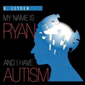 My Name Is Ryan and I Have Autism - Rachel Leyden