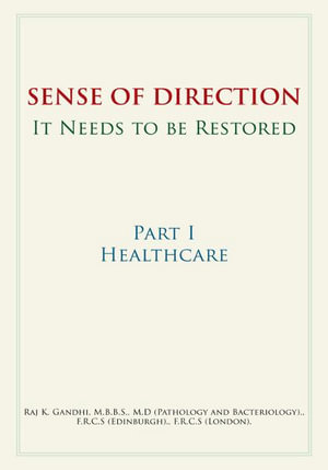 Sense of Direction It Needs to Be Restored : Part I Healthcare - Raj K. Gandhi M. B. B. S. M. D.