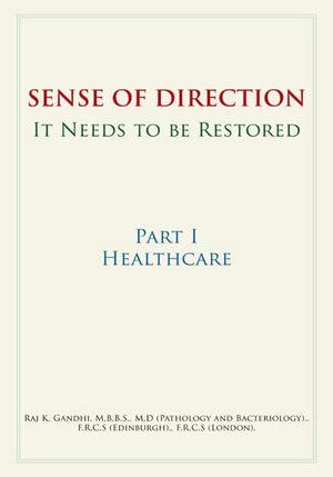 Sense of Direction It Needs to Be Restored : Part I Healthcare - Raj K. Gandhi M. B. B. S. M. D.