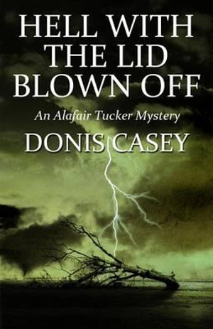 Hell with the Lid Blown Off : An Alafair Tucker Mystery - Donis Casey