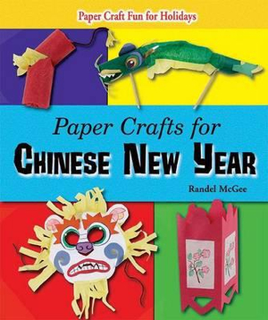 Paper Crafts for Chinese New Year (Paper Craft Fun for Holidays) Randel McGee