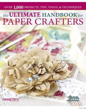 Ultimate Handbook for Paper Crafters - Paper Crafters