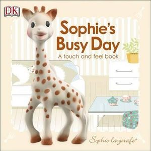 Sophie's Busy Day : Baby Touch and Feel : Sophie La Girafe Series - Dorling Kindersley