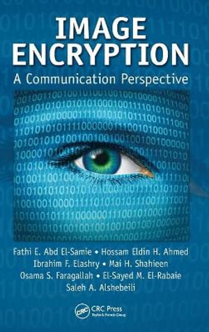 Image Encryption : A Communication Perspective - Fathi E. Abd el-Samie