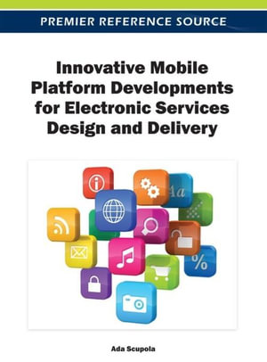 Innovative Mobile Platform Developments for Electronic Services Design and Delivery - Ada Scupola