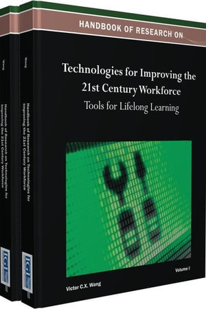 Handbook of Research on Technologies for Improving the 21st Century Workforce : Tools for Lifelong Learning - Victor C.X. Wang