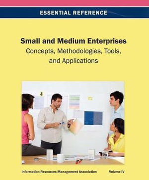Small and Medium Enterprises: Concepts, Methodologies, Tools, and Applications Information Resources Management Association