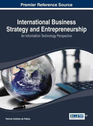 International Business Strategy and Entrepreneurship : An Information Technology Perspective - Patricia Ordonez de Pablos