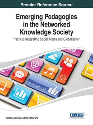 Emerging Pedagogies in the Networked Knowledge Society : Practices Integrating Social Media and Globalization - Binod Gurung