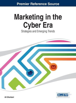 Marketing in the Cyber Era : Strategies and Emerging Trends - Ali Ghorbani