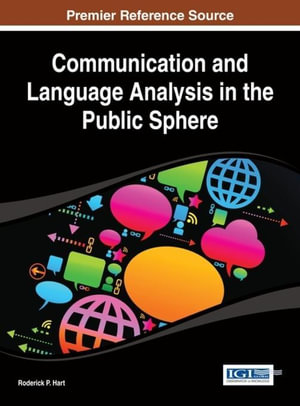 Communication and Language Analysis in the Public Sphere - Roderick P. Hart
