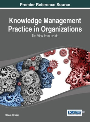 Knowledge Management Practice in Organizations : The View from Inside - Ulla De Stricker