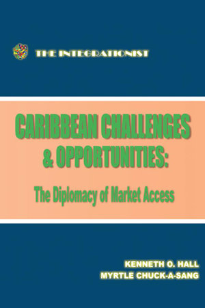 Caribbean Challenges and Opportunities : The Diplomacy of Market Access - Kenneth Hall