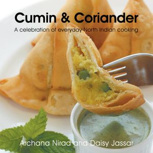Cumin & Coriander : A Celebration of Everyday North Indian Cooking - Archana Nirad