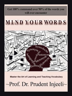Mind Your Words : Master the Art of Learning and Teaching Vocabulary - Dr. Prudent Injeeli