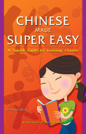 Chinese Made Super Easy : A Superb Guide for Learning Chinese - Joscelyn Quek