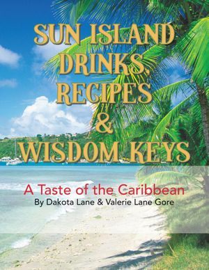 Sun Island Drinks, Recipes & Wisdom Keys : A Taste of the Caribbean -  Dakota Lane & Valerie Lane Gore