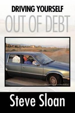 Driving Yourself Out Of Debt Steve Sloan