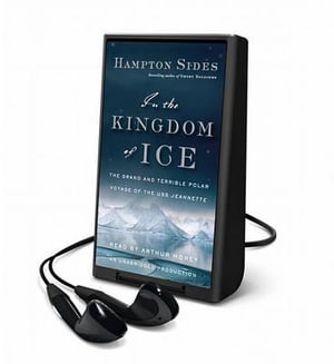 In the Kingdom of Ice : The Harrowing Arctic Voyage of the U.S.S. Jeannette - Hampton Sides