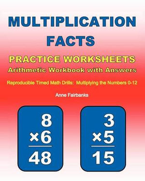 Multiplication Facts Practice Worksheets Arithmetic Workbook with Answers : Reproducible Timed Math Drills: Multiplying the Numbers 0-12 - Anne Fairbanks