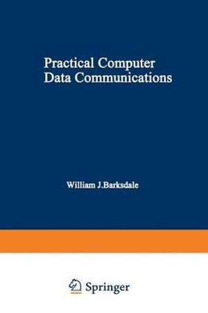 Practical Computer Data Communications - William J. Barksdale