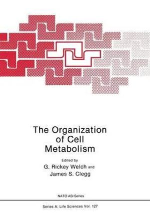 The Organization of Cell Metabolism : Proceedings of a NATO Arw Held in Hanstholm, Denmark, September 4, 1985 - G.Rickey Welch