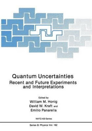 Quantum Uncertainties : Recent and Future Experiments and Interpretations - William M. Honig