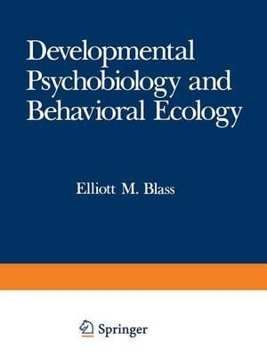 Developmental Psychobiology and Behavioral Ecology - Elliott M. Blass