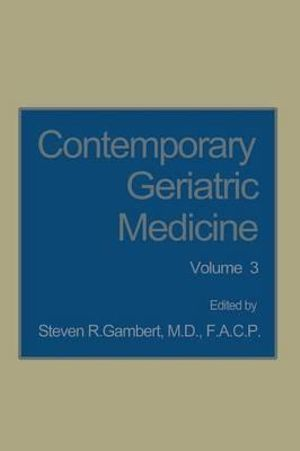 Contemporary Geriatric Medicine : Volume 3 - Steven R. Gambert