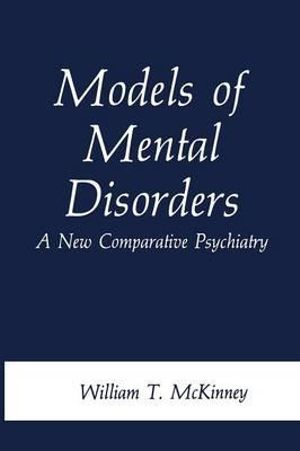 Models of Mental Disorders : A New Comparative Psychiatry - William T. McKinney, Jr.