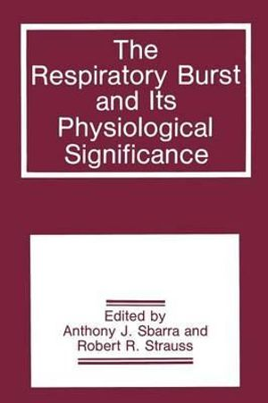 The Respiratory Burst and Its Physiological Significance - Anthony J. Sbarra
