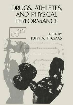 Drugs, Athletes, and Physical Performance - John A. Thomas