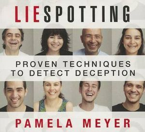 Liespotting : Proven Techniques to Detect Deception - Pamela Meyer